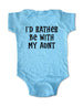 I'd Rather Be With My Aunt - Cute and Funny Baby One-Piece Bodysuit, Infant, Toddler, Youth Shirt