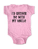 I'd Rather Be With My Uncle - Cute and Funny Baby One-Piece Bodysuit, Infant, Toddler, Youth Shirt