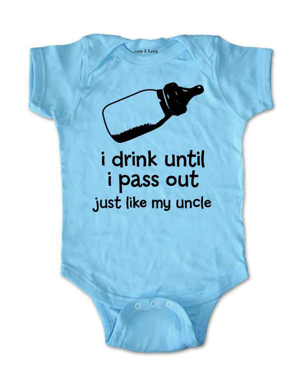 i drink until i pass out just like my uncle - Cute and Funny Baby One-Piece Bodysuit, Infant, Toddler Shirt