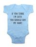 If you think I'm cute, you should see my aunt - Baby Onesie Bodysuit, Infant, Toddler, Youth Shirt