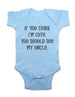 If you think I'm cute, you should see my uncle - Baby Onesie Bodysuit, Infant, Toddler, Youth Shirt