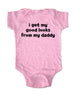 I get my good looks from my daddy - Baby Onesie Bodysuit, Infant, Toddler, Youth Shirt