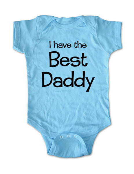 I have the Best Daddy - Baby Onesie Bodysuit, Infant, Toddler, Youth Shirt