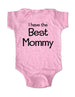 I have the Best Mommy - Baby Onesie Bodysuit, Infant, Toddler, Youth Shirt