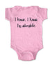 I know, I know. I'm adorable. - cute and funny Baby Onesie Bodysuit, Infant, Toddler, Youth Shirt