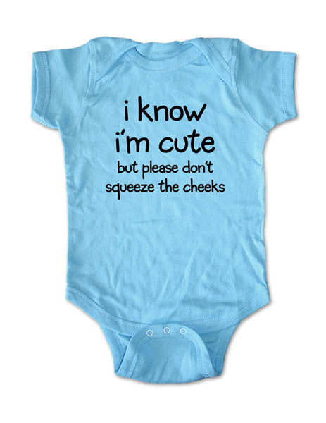 I know I'm Cute but please don't squeeze the cheeks - cute and funny Baby Onesie Bodysuit, Infant, Toddler, Youth Shirt