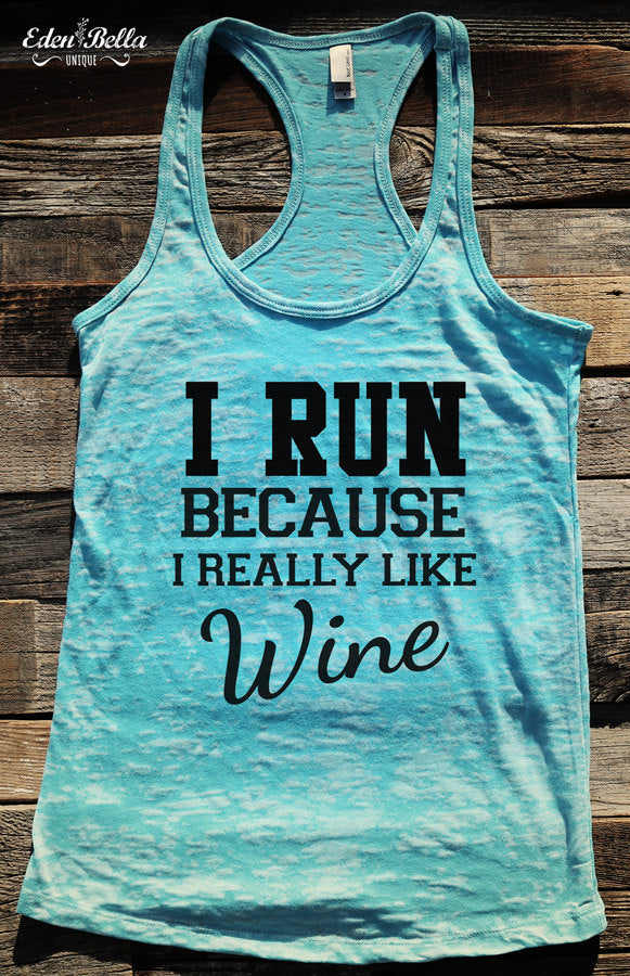 I Run Because I Really Like Wine - Ladies' Burnout Racerback Workout Tank Top - funny birthday gift for her