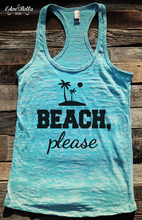 Beach, please - Ladies' Burnout Racerback Workout Tank Top - funny birthday gift for her