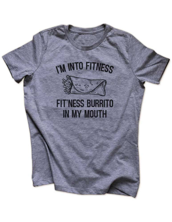 I'm Into Fitness Fit'Ness Burrito In My Mouth - Funny workout running Women & Unisex/Men Heather & Triblend Shirt