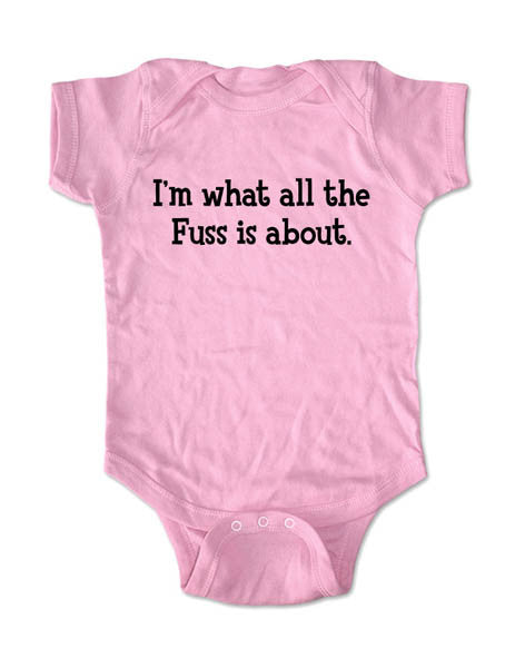 I'm what all the fuss is about - Baby One-Piece Bodysuit, Infant, Toddler, Youth Shirt