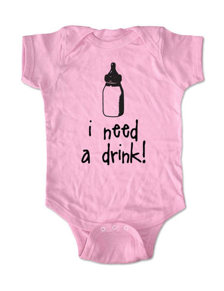 i need a drink - cute and funny Baby One-Piece Bodysuit, Infant, Toddler, Youth Shirt