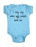 i only cry when ugly people hold me - design2 - Cute and Funny Baby One-Piece Bodysuit, Infant, Toddler