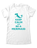 Keep Calm and Be A Mermaid (design 2) - Women & Men Shirt