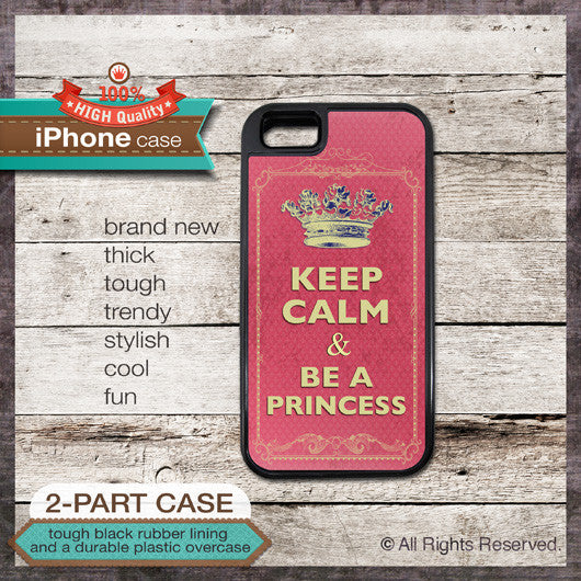 Keep Calm & Be A Princess - Choose from iPhone 4/4S, 5/5S, 5C, Samsung Galaxy S3 or S4 Case