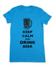 Keep Calm And Drink Beer - Women & Men Shirt