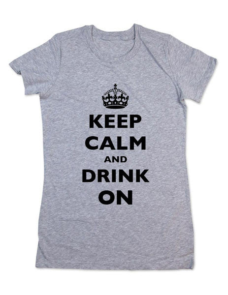 Keep Calm And Drink On - Women & Men Shirt