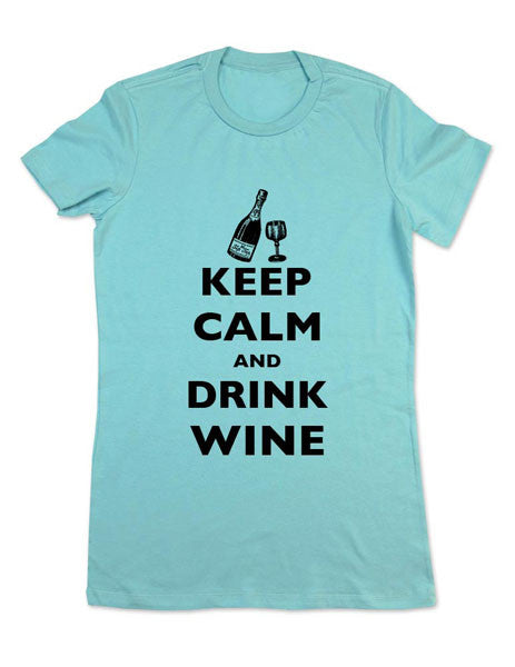Keep Calm And Drink Wine - Women & Men Shirt