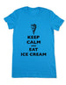 Keep Calm And Eat Ice Cream - Women & Men Shirt