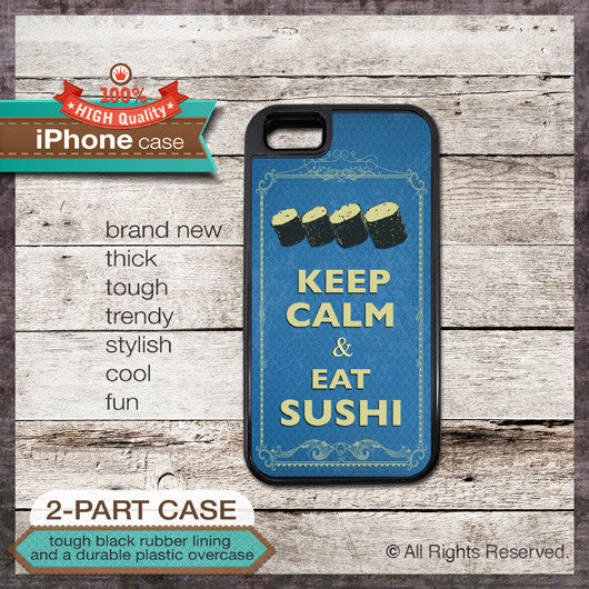 Keep Calm & Eat Sushi - Choose from iPhone 4/4S, 5/5S, 5C, Samsung Galaxy S3 or S4 Case