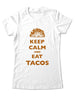 Keep Calm And Eat Tacos - Women & Men Shirt