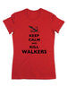 Keep Calm And Kill Walkers (Design 6) - Women & Men Shirt