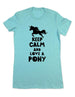 Keep Calm And Love A Pony - Women & Men Shirt