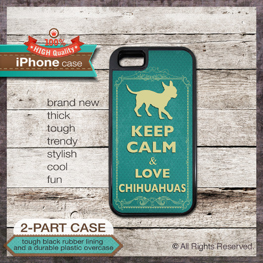 Keep Calm & Love Chihuahuas - Choose from iPhone 4/4S, 5/5S, 5C, Samsung Galaxy S3 or S4 Case