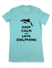 Keep Calm And Love Dolphins - Women & Men Shirt