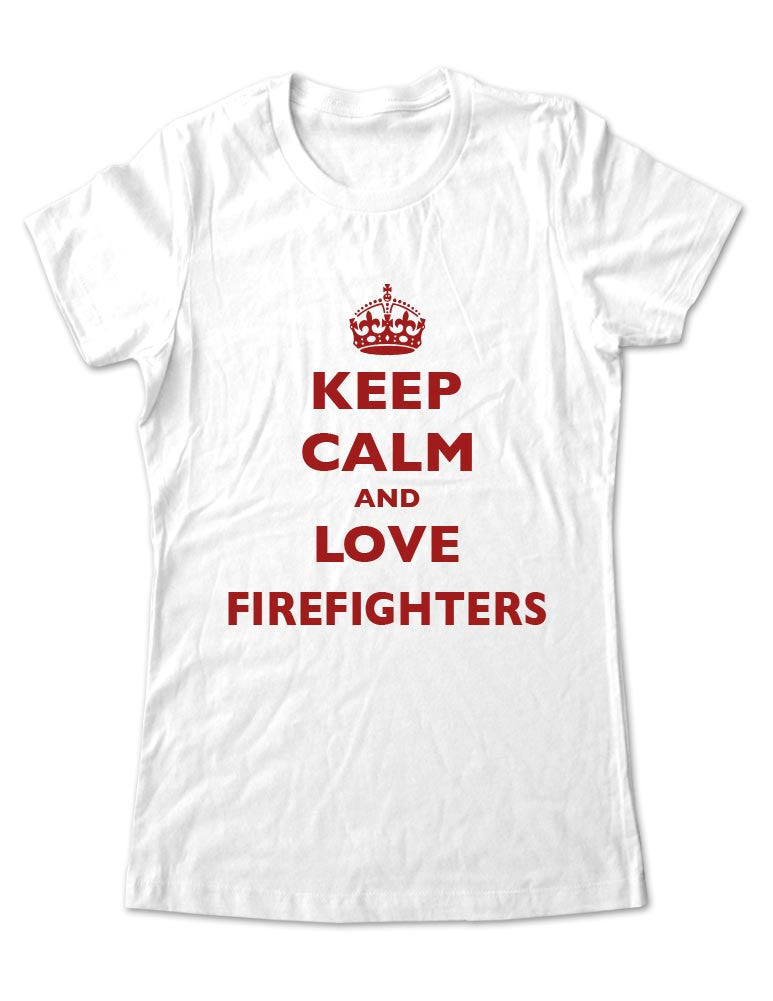 Keep Calm And Love Firefighters - Women & Men Shirt