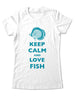 Keep Calm And Love Fish - Women & Men Shirt