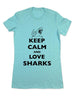Keep Calm And Love Sharks - Women & Men Shirt