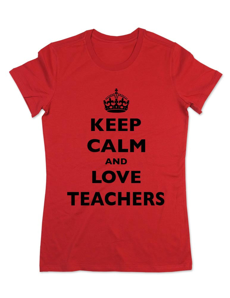Keep Calm And Love Teachers - Women & Men Shirt