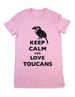 Keep Calm And Love Toucans - Women & Men Shirt
