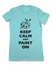 Keep Calm And Paint On - Women & Men Shirt