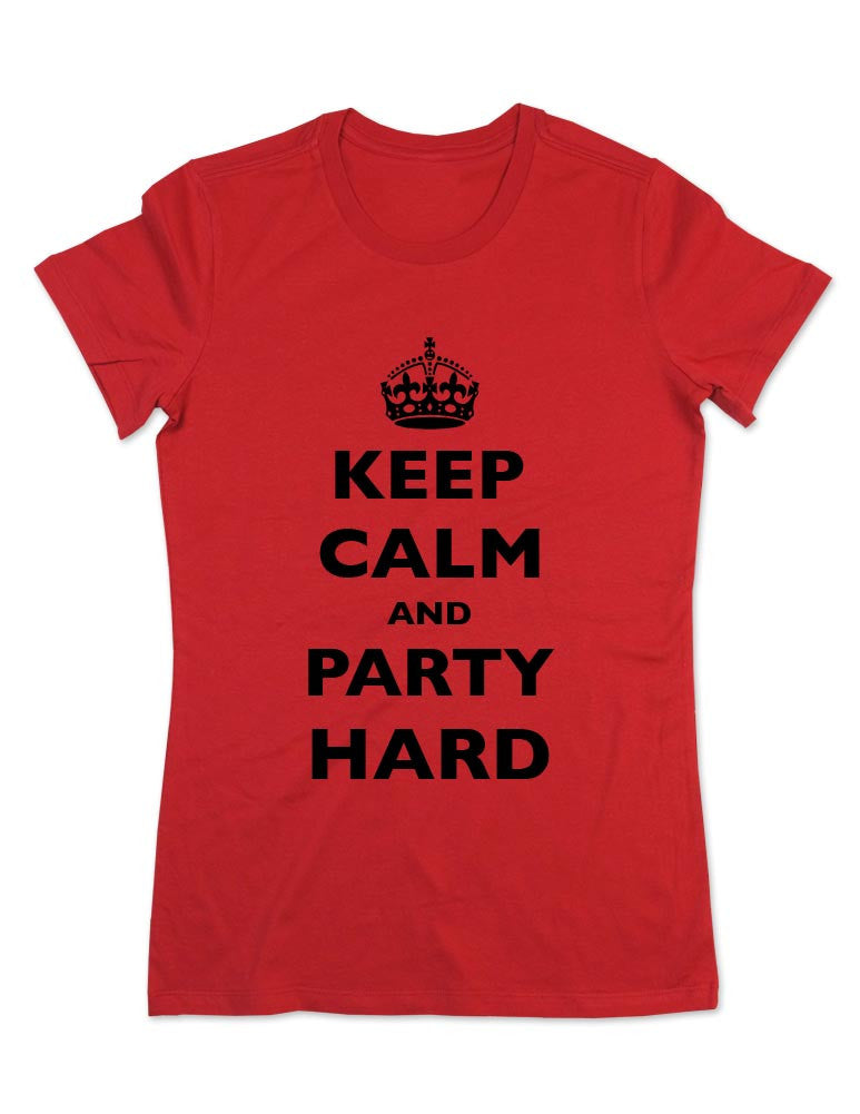 Keep Calm And Party Hard - Women & Men Shirt