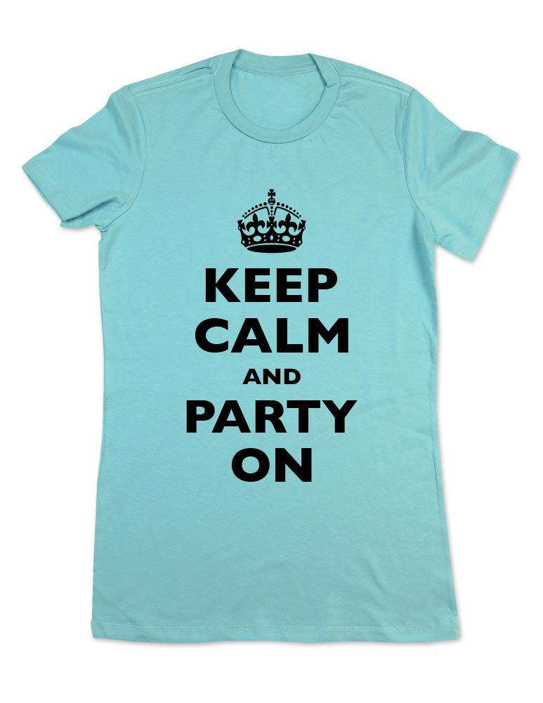 Keep Calm And Party On - Women & Men Shirt
