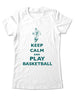 Keep Calm And Play Basketball - Women & Men Shirt