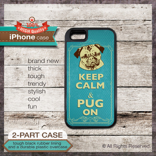 Keep Calm & Pug On - Choose from iPhone 4/4S, 5/5S, 5C, Samsung Galaxy S3 or S4 Case