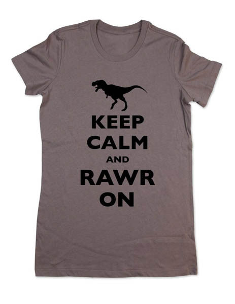 Keep Calm And Rawr On - Women & Men Shirt