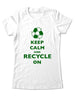 Keep Calm And Recycle On - Women & Men Shirt