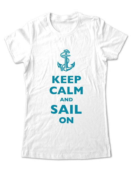 Keep Calm And Sail On - Women & Men Shirt