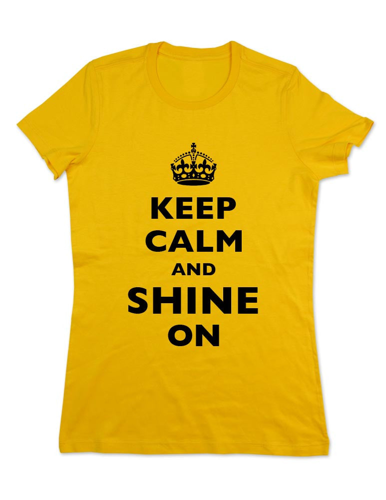 Keep Calm And Shine On - Women & Men Shirt