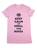 Keep Calm And Smell The Roses - Women & Men Shirt