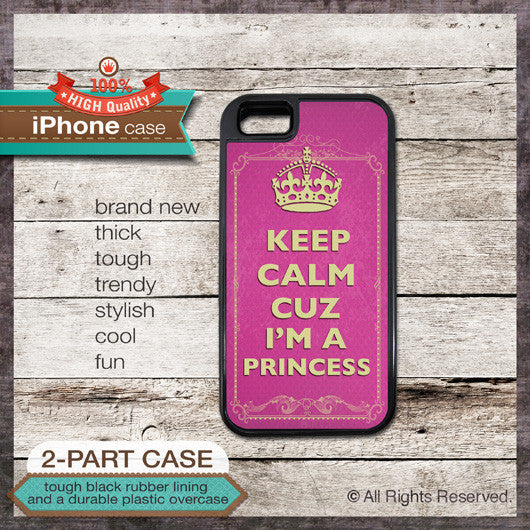 Keep Calm Cuz I'm A Princess - Choose from iPhone 4/4S, 5/5S, 5C, Samsung Galaxy S3 or S4 Case