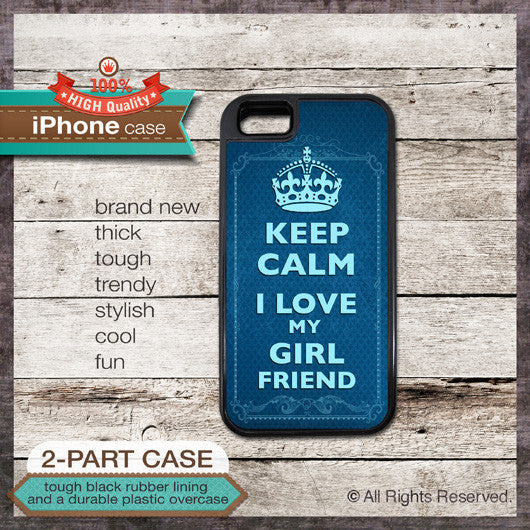 Keep Calm I Love My Girlfriend - Choose from iPhone 4/4S, 5/5S, 5C, Samsung Galaxy S3 or S4 Case