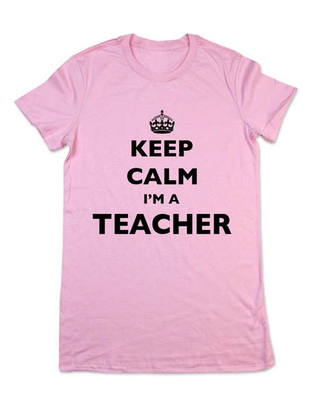 Keep Calm I'm A Teacher - Women & Men Shirt