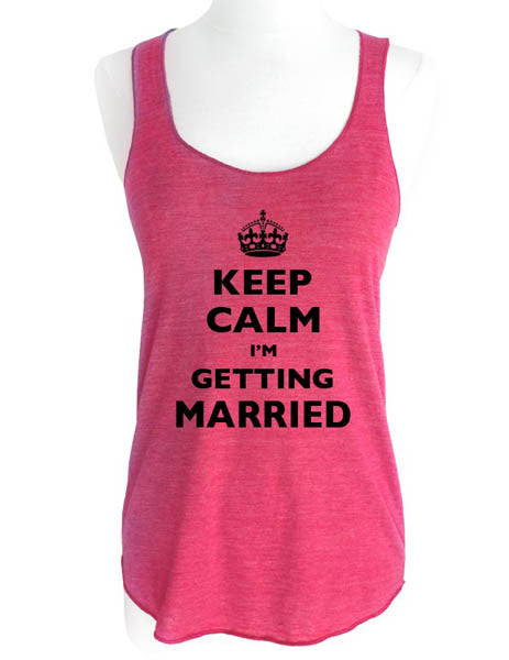 Keep Calm I'm Getting Married - Soft Tri-Blend Racerback Tank