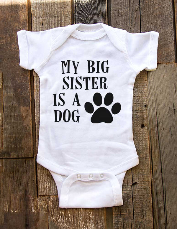 My big sister is a dog - Baby One-Piece Bodysuit, Infant, Toddler, Youth Shirt
