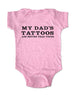 My Dad's Tattoos Are Better Than Yours - Baby One-Piece Bodysuit, Infant, Toddler, Youth Shirt