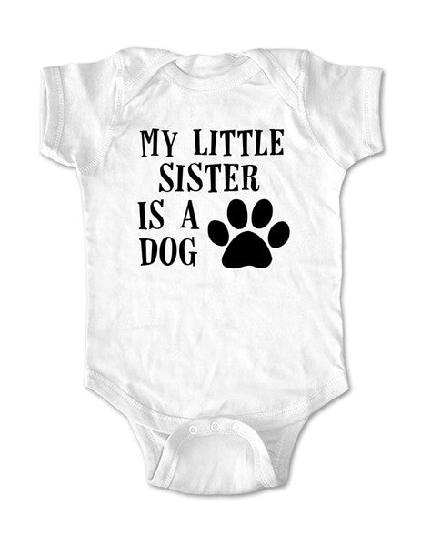 My little sister is a dog - Baby One-Piece Bodysuit, Infant, Toddler, Youth Shirt
